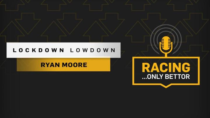 Lockdown Lowdown 2: A rare chance to hear directly from Ryan Moore...