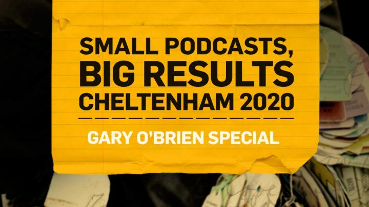 Small Podcasts, Big Results Episode 1 | Cheltenham 2020 | Gary O'Brien Special