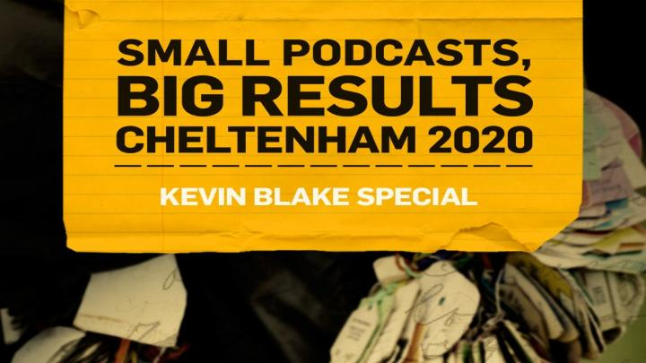 Small Podcasts, Big Results Episode 5 | Cheltenham 2020 | Kevin Blake Special