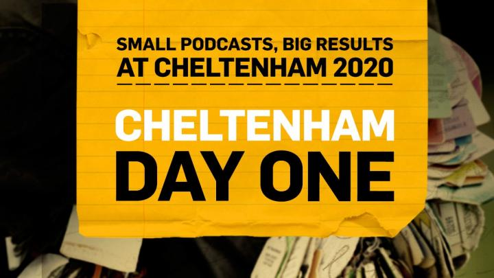 Small Podcasts Big Results | Cheltenham 2020 | Day One Preview