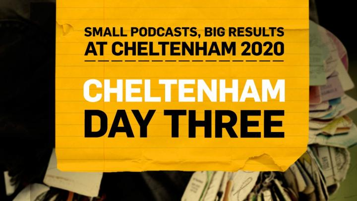 Small Podcasts Big Results | Cheltenham 2020 | Day Three Preview